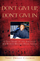 Don't Give Up, Don't Give In by Terry Dwight Coleman
